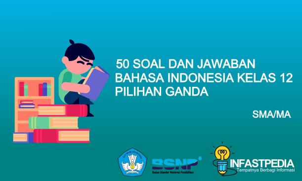 soal dan jawaban bahasa indonesia kelas 12 Pilihan Ganda